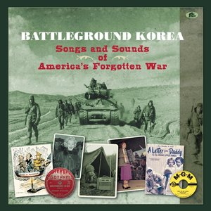 Battleground Korea - Songs and Sounds of America\'s Forgotten Wa