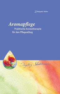 Aromapflege - Praktische Aromatherapie für den Pflegealltag