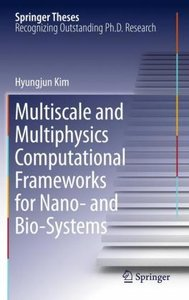 Multiscale and Multiphysics Computational Frameworks for Nano- a