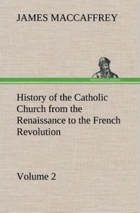 History of the Catholic Church from the Renaissance to the Frenc
