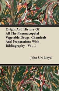 Origin And History Of All The Pharmacopeial Vegetable Drugs, Che