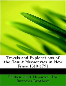 Travels and Explorations of the Jesuit Missionries in New Frace