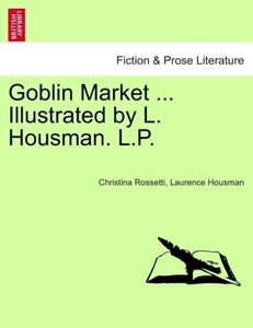 Goblin Market ... Illustrated by L. Housman. L.P.
