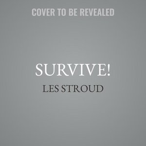 Survive: Essential Skills and Tactics to Get You Out of Anywhere