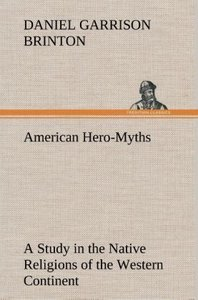 American Hero-Myths A Study in the Native Religions of the Weste