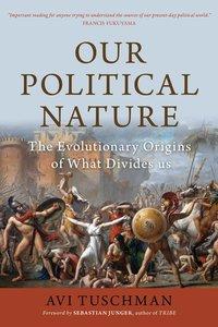 Our Political Nature: The Evolutionary Origins of What Divides U