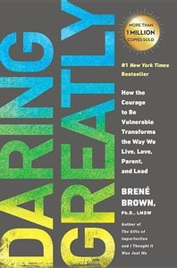 Daring Greatly: How the Courage to Be Vulnerable Transforms the