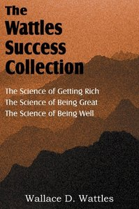 The Science of Wallace D. Wattles, The Science of Getting Rich,