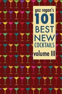 gaz regan's 101 BEST NEW COCKTAILS volume III