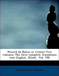 Honoré de Balzac in twenty-five volumes: The first complete tran