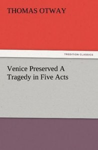 Venice Preserved A Tragedy in Five Acts
