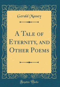 A Tale of Eternity, and Other Poems (Classic Reprint)