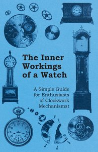 The Inner Workings of a Watch - A Simple Guide for Enthusiasts o