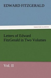 Letters of Edward FitzGerald in Two Volumes Vol. II