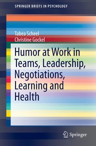 The Use of Humor at Work in Teams, Leadership, Negotiations, Lea