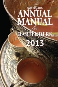gaz regan's ANNUAL MANUAL for Bartenders 2013