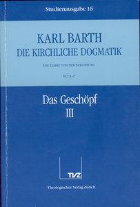 Kirchliche Dogmatik Bd. 16 - Das Geschöpf III