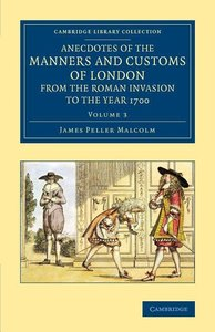Anecdotes of the Manners and Customs of London from the Roman In