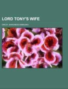 Lord Tony's Wife; an adventure of the Scarlet pimpernel