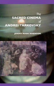 The Sacred Cinema of Andrei Tarkovsky