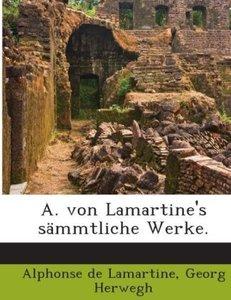 A. von Lamartine's sämmtliche Werke.