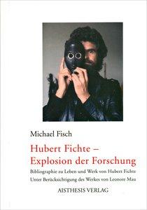 Hubert Fichte - Explosion der Forschung