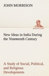 New Ideas in India During the Nineteenth Century A Study of Soci