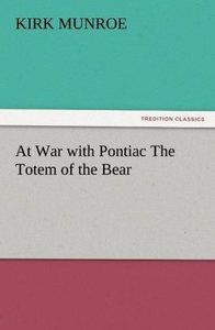 At War with Pontiac The Totem of the Bear