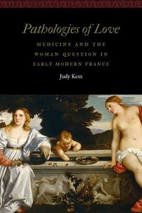 Pathologies of Love: Medicine and the Woman Question in Early Mo