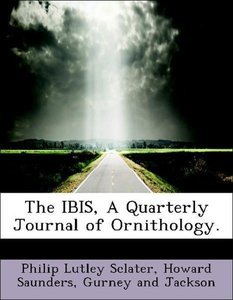 The IBIS, A Quarterly Journal of Ornithology.