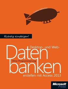 Richtig einsteigen: Desktop- und Web-Datenbanken erstellen mit A