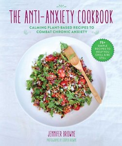 The Anti-Anxiety Cookbook: Calming Plant-Based Recipes to Combat