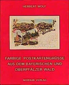 Farbige Postkartengrüsse aus dem Bayerischen und Oberpfälzer Wal