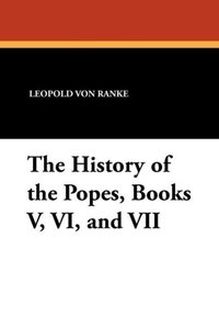 The History of the Popes, Books V, VI, and VII