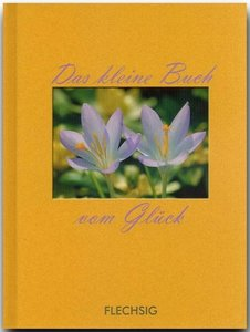 Das kleine Buch vom Glück