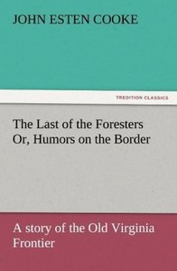 The Last of the Foresters Or, Humors on the Border