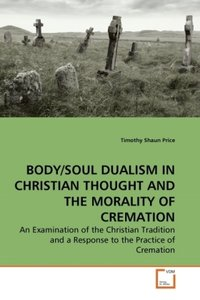 BODY/SOUL DUALISM IN CHRISTIAN THOUGHT AND THE MORALITY OF CREMA