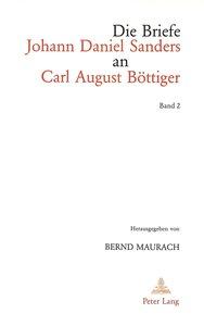 Die Briefe Johann Daniel Sanders an Carl August Boettiger. Bd. 2