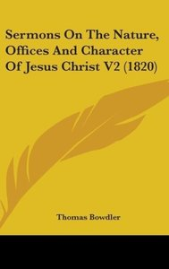 Sermons On The Nature, Offices And Character Of Jesus Christ V2