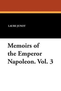 Memoirs of the Emperor Napoleon. Vol. 3