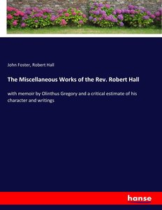 The Miscellaneous Works of the Rev. Robert Hall
