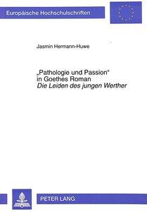 «Pathologie und Passion» in Goethes Roman Die Leiden des jungen