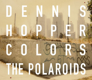 Dennis Hopper Colors: the Polaroids