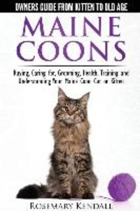 Maine Coon Cats - The Owners Guide from Kitten to Old Age - Buyi