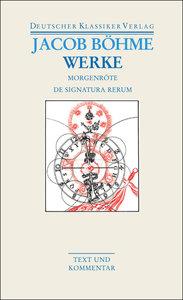 Werke. Die Morgenröte im Aufgangk / De Signatura Rerum