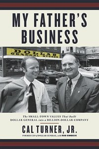 My Father\'s Business: The Small-Town Values That Built Dollar G
