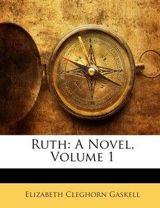 Ruth: A Novel, Volume 1