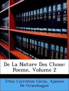 De La Nature Des Chose: Poeme, Volume 2