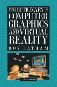 The Dictionary of Computer Graphics and Virtual Reality