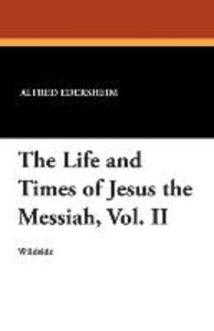 The Life and Times of Jesus the Messiah, Vol. II